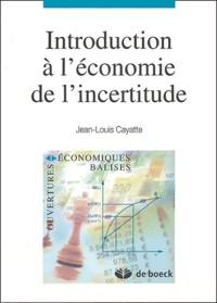 Jean-Louis Cayatte - Introduction à l'économie de l'incertitude.