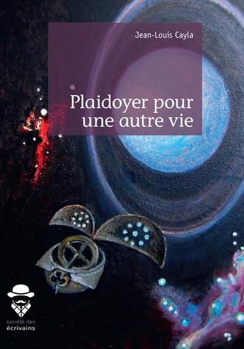 https://products-images.di-static.com/image/jean-louis-cayla-plaidoyer-pour-une-autre-vie/9782342166699-475x500-1.jpg