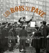 Jean-Louis Celati - Les rois du pavé - Quand les camelots, les marchandes des quatre-saisons et les gagne-petit peuplaient les rues de Paris.