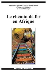 Jean-Louis Chaléard et Chantal Chanson-Jabeur - Le chemin de fer en Afrique.