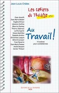 Jean-Louis Châles - Les Cahiers du Théâtre 4 : Les cahiers du theatre 4 - au travail.