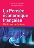Jean-Louis Chambon et Jean-Jacques Pluchart - La pensée économique française - 220 fiches de lecture.