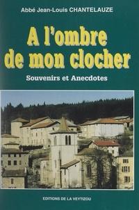 Jean-Louis Chantelauze et Serge Moreau - À l'ombre de mon clocher - Souvenirs et anecdotes.