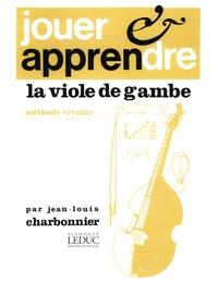 Jean-Louis Charbonnier - Jouer et apprendre la viole de gambe - Méthode vivante.