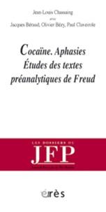 Jean-Louis Chassaing - Cocaïne, Aphasies - Etudes des textes préanalytiques de Freud.