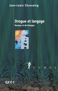 Jean-Louis Chassaing - Drogue et langage - Ducorps et de lalangue.