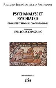 Jean-Louis Chassaing - Psychanalyse et psychiatrie - Demandes et réponses contemporaines.