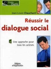 Jean-Louis Chauchard - Réussir le dialogue social.