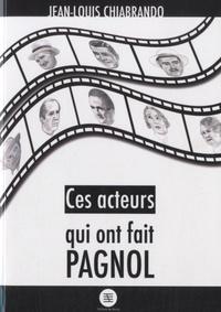 Jean-Louis Chiabrando - Ces acteurs qui ont fait Pagnol....