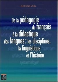 Jean-Louis Chiss - De la pédagogie du français à la didactique des langues: les disciplines, la linguistique et l'histoire.