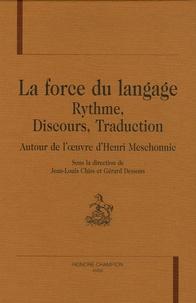 Jean-Louis Chiss et Gérard Dessons - La force du langage - Rythme, discours, traduction autour de l'oeuvre d'Henri Meschonnic.