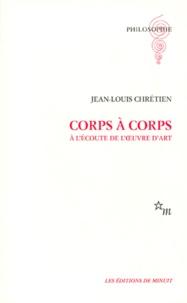 Jean-Louis Chrétien - CORPS A CORPS. - A l'écoute de l'oeuvre d'art.
