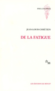 Jean-Louis Chrétien - De la fatigue.