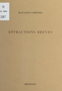Jean-Louis Chrétien - Effractions brèves.