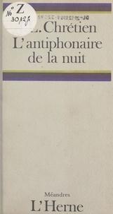 Jean-Louis Chrétien - L'Antiphonaire de la nuit.