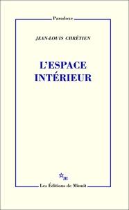 Jean-Louis Chrétien - L'espace intérieur.