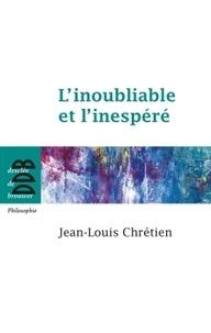 Jean-Louis Chrétien - L'inoubliable et l'inespéré.