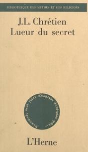 Jean-Louis Chrétien - Lueur du secret.