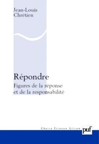Jean-Louis Chrétien - Répondre - Figures de la réponse et de la responsabilité.