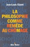 Jean-Louis Cianni - La philosophie comme remède au chômage.