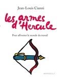 Jean-Louis Cianni - Les armes d'Hercule - Pour affronter le monde du travail.