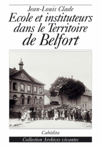 Jean-Louis Clade - Ecoles et instituteurs dans le territoire de Belfort.