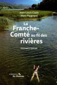 Jean-Louis Clade et Marc Paygnard - La Franche-Comté au fil des rivières.