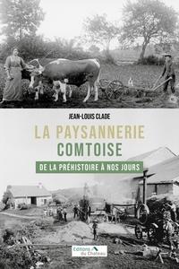 Jean-Louis Clade - La paysannerie comtoise de la préhistoire à nos jours.