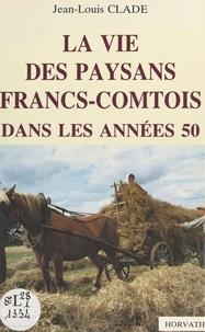 Jean-Louis Clade - La Vie des paysans francs-comtois dans les années 50.