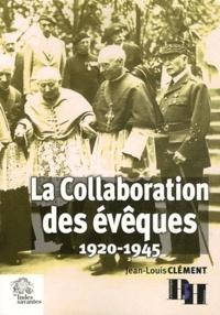 Jean-Louis Clément - La Collaboration des évêques - 1920-1945.