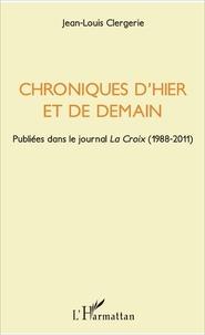 Jean-Louis Clergerie - Chroniques d'hier et de demain - Publiées dans le journal La Croix (1988-2011).