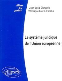 Jean-Louis Clergerie et Véronique Faure-Tronche - Le système juridique de l'Union européenne.