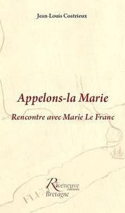 Jean-Louis Coatrieux - Appelons-la Marie - Rencontre avec Marie Le Franc.