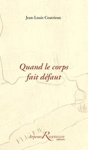 Jean-Louis Coatrieux - Quand le corps fait défaut - Cahier d'une vieille dame.