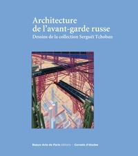 Jean-Louis Cohen - Architecture de l'avant-garde russe - Dessins de la collection Serguéï Tchoban.