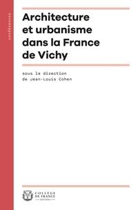 Jean-Louis Cohen - Architecture et urbanisme dans la France de Vichy.