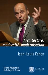 Jean-Louis Cohen - Architecture, modernité, modernisation.