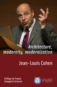 Jean-Louis Cohen - Architecture, Modernity, Modernization - Inaugural Lecture delivered on Thursday 21 May 2014.