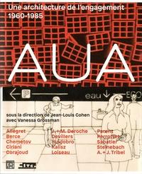 Jean-Louis Cohen et Vanessa Grossman - AUA - Une architecture de l'engagement 1960-1985.