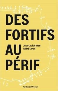 Jean-Louis Cohen et André Lortie - Des fortifs au périf.
