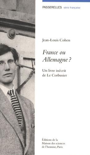 Jean-Louis Cohen - France ou Allemagne ? - Un livre inédit de Le Corbusier.