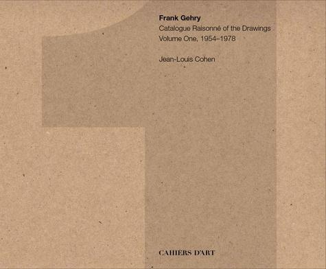 Jean-Louis Cohen - Frank Gehry - Catalogue Raisonné of the Drawings Volume 1, 1954-1978.