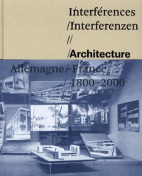Jean-Louis Cohen et Hartmut Frank - Interférences/Interferenzen - Architecture Allemagne-France 1800-2000.