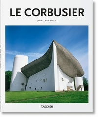 Jean-Louis Cohen - Le Corbusier 1887-1965 - Un lyrisme pour l'architecture de l'âge de la machine.