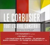 Jean-Louis Cohen et Richard Pare - Le Corbusier - Tout l'oeuvre construit.