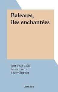 Jean-Louis Colas et Bernard Aury - Baléares, îles enchantées.