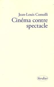 Jean-Louis Comolli - Cinéma contre spectacle - Suivi de Technique et idéologie (1971-1972).