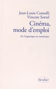 Jean-Louis Comolli et Vincent Sorrel - Cinéma, mode d'emploi - De l'argentique au numérique. Précédé de L'Oiseau prophète par André S. Labarthe.