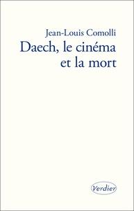 Jean-Louis Comolli - Daech, le cinéma et la mort.