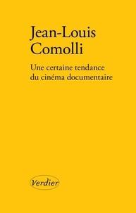 Jean-Louis Comolli - Une certaine tendance du cinéma documentaire.